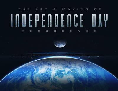 The Art & Making of Independence Day Resurgence (Hardback)