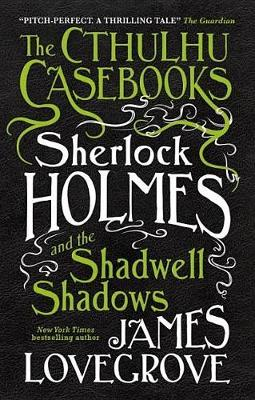 The Cthulhu Casebooks: Sherlock Holmes and the Shadwell Shadows (Paperback)