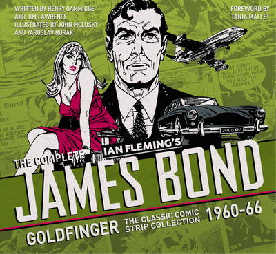 The Complete Ian Flemming's James Bond: Goldfinger: The Classic Comic Strip collection 1960-66 - The Complete James Bond: (Hardback)