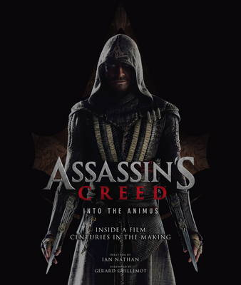 Assassin's Creed: Into the Animus: Inside a Film Centuries in the Making - Assassin's Creed (Hardback)