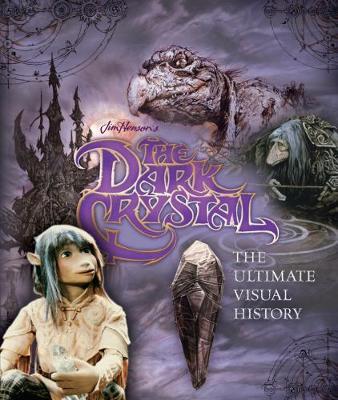 The Dark Crystal The Ultimate Visual History (Hardback)