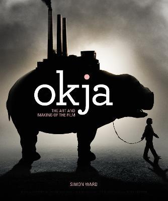 Okja: The Art and Making of the Film (Hardback)