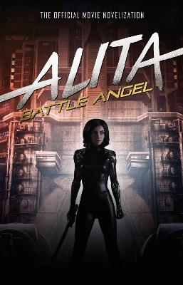 Alita: Battle Angel - The Official Movie Novelization (Hardback)