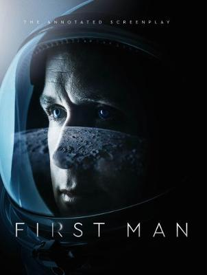 First Man - The Annotated Screenplay (Hardback)