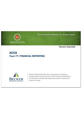 ACCA - F7 Financial Reporting (International) (for Exams Up to June 2016): Revision Essentials Handbook - ACCA (Paperback)