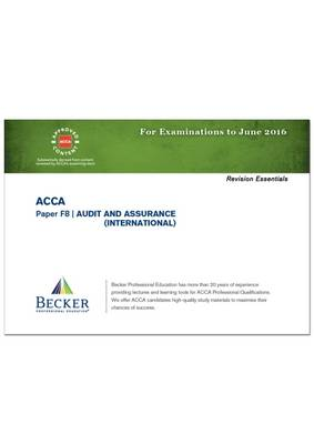 ACCA - F8 Audit and Assurance (International) (for Exams Up to June 2016): Revision Essentials Handbook - ACCA (Paperback)