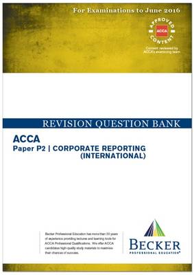 ACCA - P2 Corporate Reporting (International) (for Exams Up to June 2016): Revision Question Bank - ACCA (Paperback)
