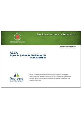 ACCA - P4 Advanced Financial Management (for Exams Up to June 2016): Revision Essentials - ACCA (Paperback)