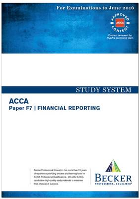 ACCA - F7 Financial Reporting (International) (for Exams Up to June 2016): Study System Text - ACCA (Paperback)
