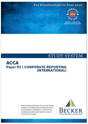 ACCA - P2 Corporate Reporting (International) (for Exams Up to June 2016): Study System Text - ACCA (Paperback)