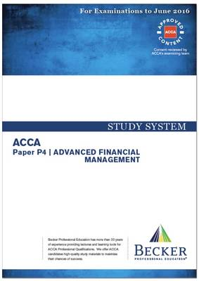 ACCA - P4 Advanced Financial Management (for Exams Up to June 2016): Study System Text - ACCA (Paperback)