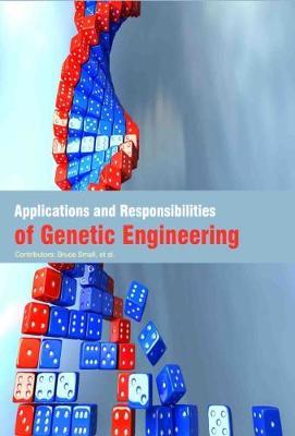 Applications and Responsibilities of Genetic Engineering (Hardback)