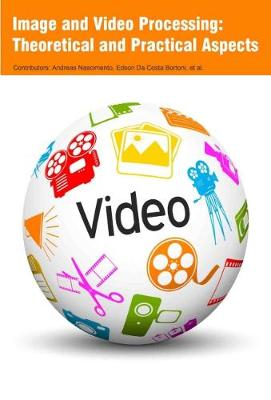 Image and Video Processing: Theoretical and Practical Aspects (Hardback)