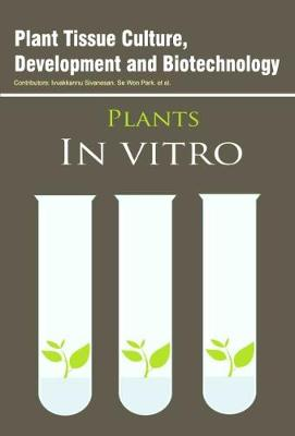 Plant Tissue Culture, Development and Biotechnology (Hardback)