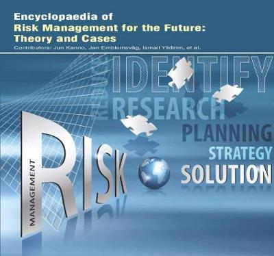 Encyclopaedia of Risk Management for the Future: Theory and Cases (Hardback)