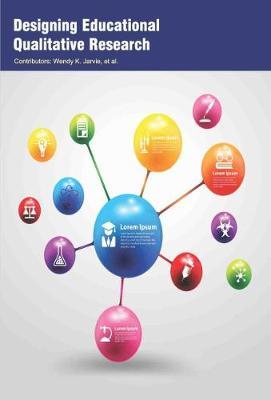 Designing Educational Qualitative Research (Hardback)