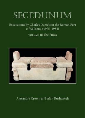 Segedunum: Excavations By Charles Daniels In The Roman Fort At Wallsend (1975-1984) (Hardback)