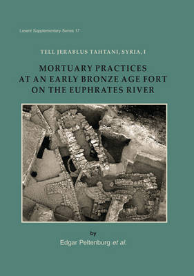 Tell Jerablus Tahtani, Syria, I: Mortuary Practices at an Early Bronze Age Fort on the Euphrates River - Levant Supplementary Series 17 (Hardback)