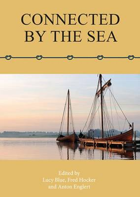 Connected by the Sea: Proceedings of the Tenth International Symposium on Boat and Ship Archaeology, Denmark 2003 (Paperback)
