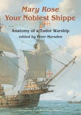 Your Noblest Shippe: Anatomy of a Tudor Warship - archaeology of the mary rose 2 (Hardback)