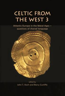 Celtic from the West 3: Atlantic Europe in the Metal Ages - questions of shared language - Celtic Studies Publications (Hardback)