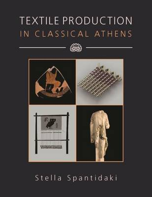 Textile Production in Classical Athens - Ancient Textiles Series 27 (Hardback)