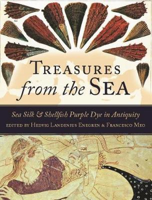 Treasures from the Sea: Sea Silk and Shellfish Purple Dye in Antiquity - Ancient Textiles Series 30 (Hardback)