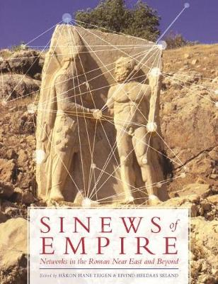 Sinews of Empire: Networks in the Roman Near East and Beyond (Hardback)