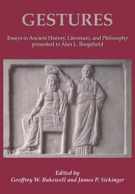 Gestures: Essays in Ancient History, Literature, and Philosophy presented to Alan L. Boegehold (Paperback)