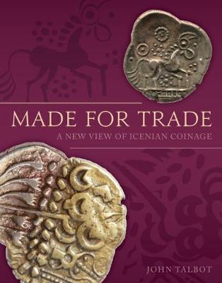 Made for Trade: A New View of Icenian Coinage (Hardback)