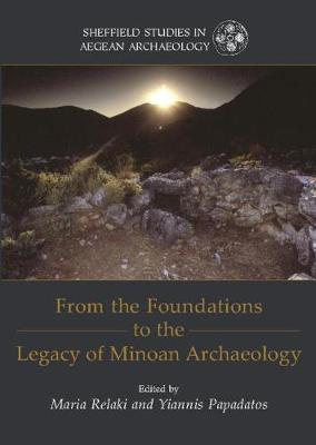 From the Foundations to the Legacy of Minoan Archaeology: Studies in Honour of Professor Keith Branigan - Sheffield Studies in Aegean Archaeology 12 (Paperback)