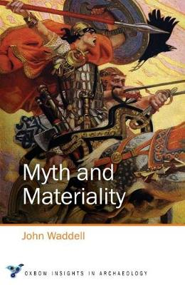 Myth and Materiality - Oxbow Insights in Archaeology 4 (Paperback)