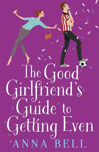 The Good Girlfriend's Guide to Getting Even: Funny and fresh, this is your next perfect romantic comedy (Paperback)