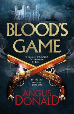 Blood's Game: In the court of Charles II fortune favours the bold . . . But one false step could prove fatal (Hardback)