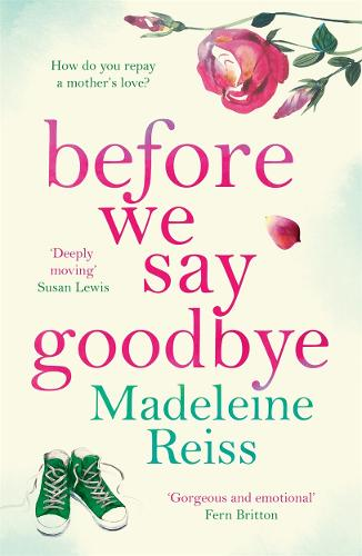 Before We Say Goodbye: An unforgettable, heart-warming story of love and letting go, perfect for fans of Jojo Moyes (Paperback)