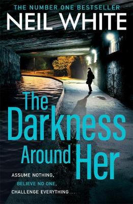 The Darkness Around Her: Assume Nothing, Believe No One, Challenge Everything (Paperback)