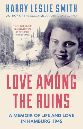 Love Among the Ruins: A memoir of life and love in Hamburg, 1945 (Paperback)