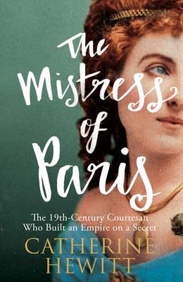 The Mistress of Paris: The 19th-Century Courtesan Who Built an Empire on a Secret (Paperback)