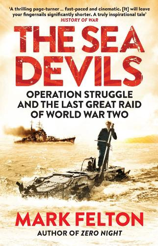 The Sea Devils: Operation Struggle and the Last Great Raid of World War Two (Paperback)