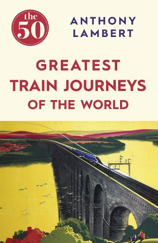 The 50 Greatest Train Journeys of the World - The 50 (Paperback)