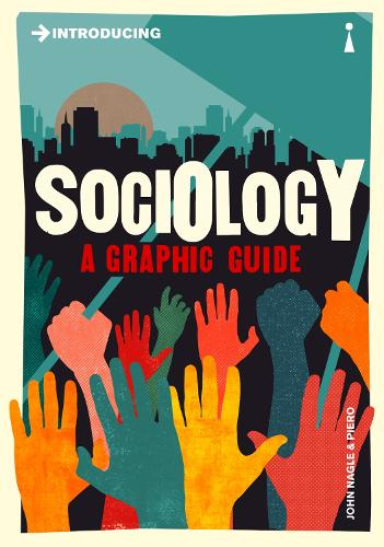 Introducing Sociology: A Graphic Guide - Graphic Guides (Paperback)