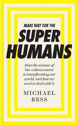 Make Way for the Superhumans: How the science of bio enhancement is transforming our world, and how we need to deal with it (Paperback)