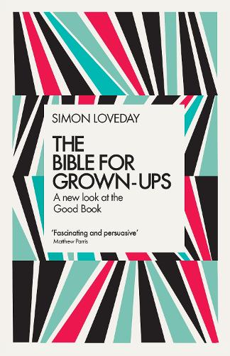 The Bible for Grown-Ups: A New Look at the Good Book (Hardback)