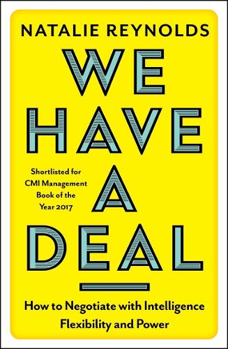 We Have a Deal: How to Negotiate with Intelligence, Flexibility and Power (Paperback)