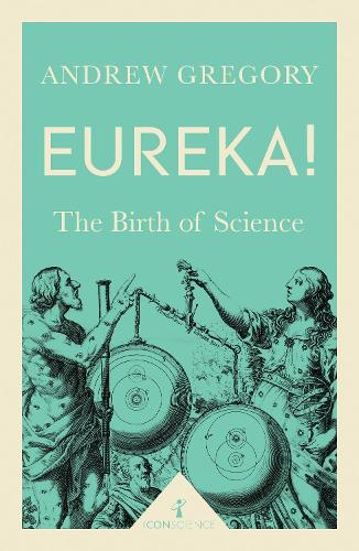 Eureka! (Icon Science): The Birth of Science - Icon Science (Paperback)