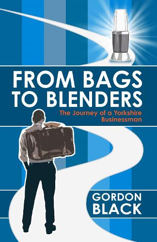 From Bags to Blenders: The Journey of a Yorkshire Businessman (Hardback)