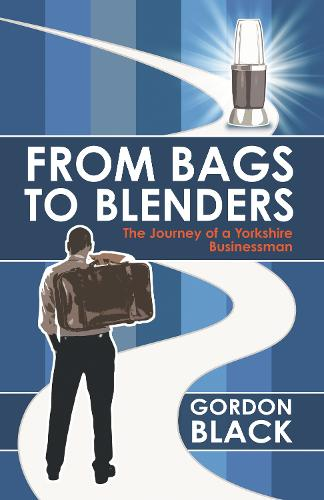 From Bags to Blenders: The Journey of a Yorkshire Businessman (Paperback)
