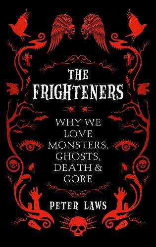 The Frighteners: Why We Love Monsters, Ghosts, Death & Gore (Hardback)