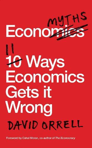 Economyths: 11 Ways Economics Gets it Wrong (Paperback)