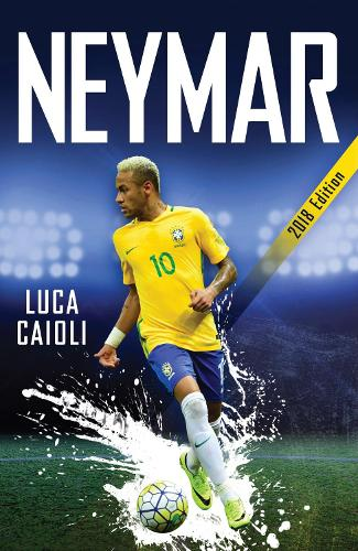 Neymar - 2018 Updated Edition: The Unstoppable Rise of Barcelona's Brazilian Superstar - Luca Caioli (Paperback)